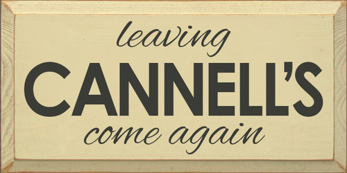 9x18 Cream board with Charcoal text leaving Cannell's come again