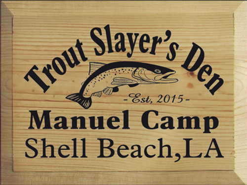 9x12 Butternut Stain board with Black text  Trout Slayer's Den  Manuel Camp  Shell Beach, LA  Est. 2014