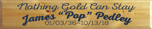 "7x36 Butternut Stain with Navy Blue text  Nothing Gold Can Stay James ""Pop"" Pedley 01/03/36~10/13/18"