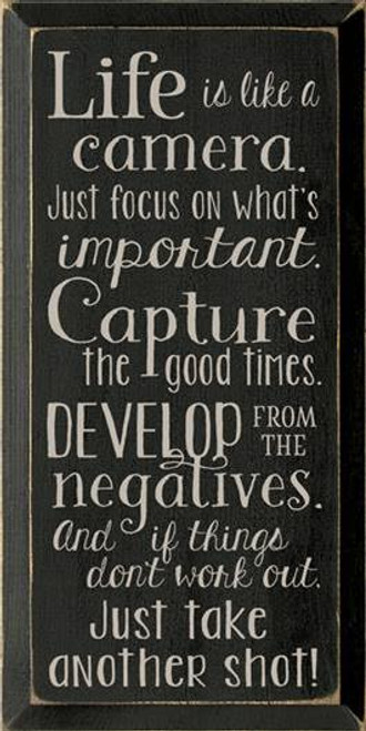 9x18 Black board with Putty text  Life is like a camera  Just focus in what's important Capture the good times Develop from the negatives And if things don't work out Just take another shot!