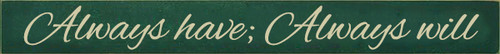 3.25x30 Green board with Cream text Always have; Always will