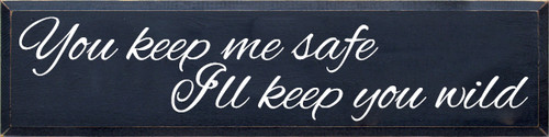9x36 Navy Blue with White text  You keep me safe I'll keep you wild