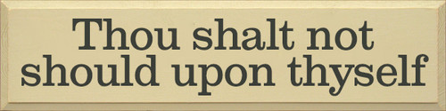9x36 Cream board with Charcoal text  Thou shalt not should upon thyself