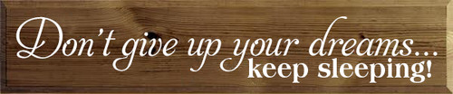 10x48 Walnut Stain board with White text Don't give up on your dreams... keep sleeping!