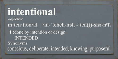9x18 Slate board with White text  intentional  adjective in·​ten·​tion·​al 1 : done by intention or design INTENDED Synonyms conscious, deliberate, intended, knowing, purposeful