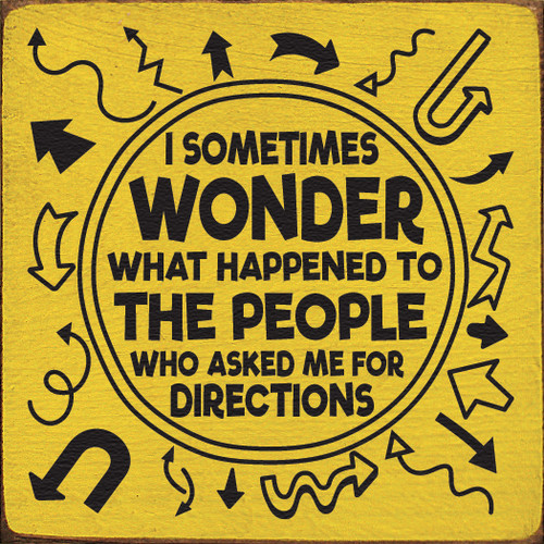 I sometimes wonder what happened to the people who asked me for directions