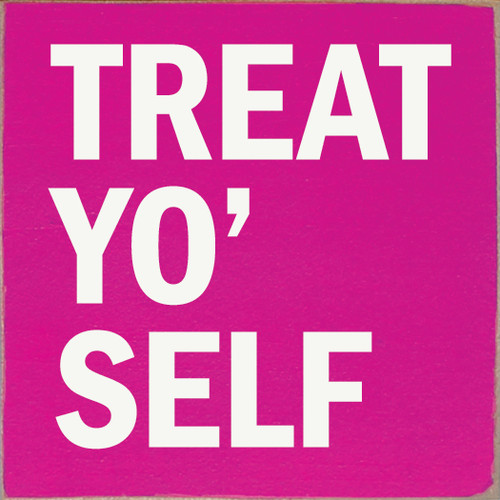 Treat Yo Self 7x7 Wood Sign