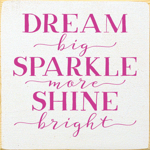 Dream big, Sparkle more, Shine bright 7x7 Wood Sign
