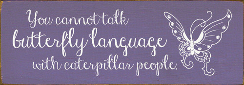 "You cannot talk butterfly language with caterpillar people. 3.5x10"" Wood Sign"