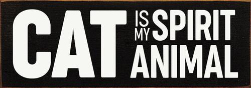 "Cat Is My Spirit Animal 3.5x10"" Wood Sign"
