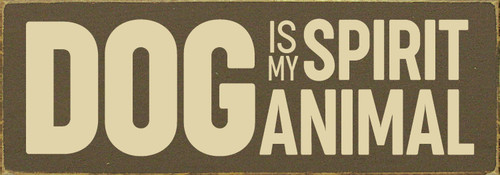 "Dog Is My Spirit Animal 3.5x10"" Wood Sign"