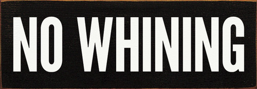 "No Whining 3.5x10"" Wood Sign"