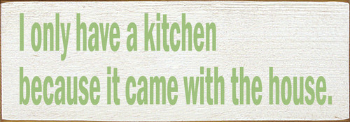 "I only have a kitchen because it came with the house. 3.5x10"" Wood Sign"