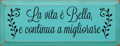 7x18 Aqua board with Black text  La vita e Bella, e continua a migliorare