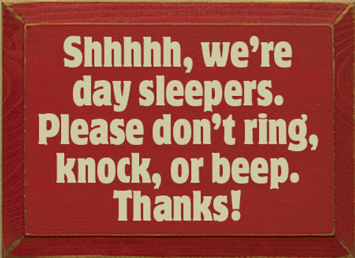 8x11 Red board with Cream text  Shhhhh, we're day sleepers. Please don't ring, knock, or beep. Thanks!