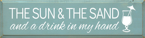 8x30 Sea Blue board with White text  The Sun & The Sand and a drink in my hand