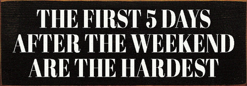 """The First 5 Days After The Weekend Are The Hardest 3.5x10"""" Wood Sign"""
