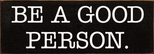 "Be A Good Person 3.5x10"" Wood Sign"