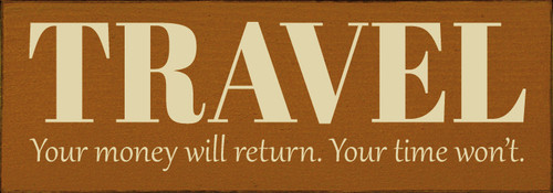"Travel - Your money will return, your time won't. 3.5x10"" Wood Sign"