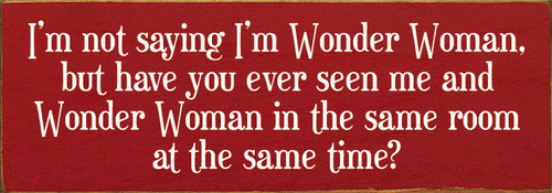 "I'm not saying I'm Wonder Woman, but... 3.5x10"" Wood Sign"