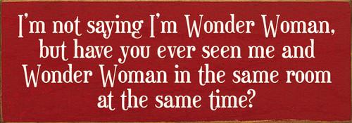 "I'm not saying I'm Wonder Woman, but... 3.5x10"" Wood Sign"