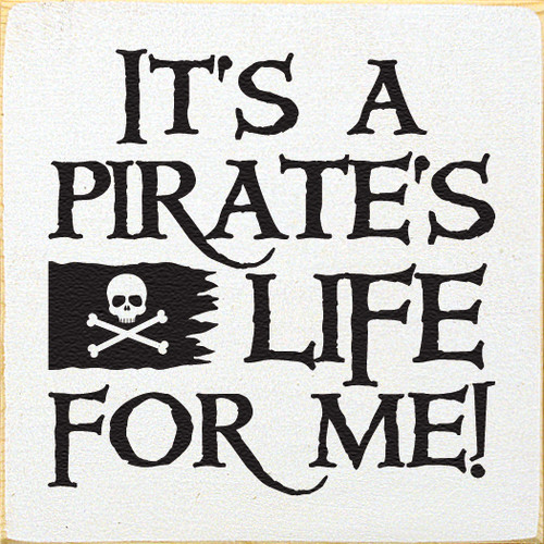 """It's A Pirate's Life 7x7"""" Wood Sign"""