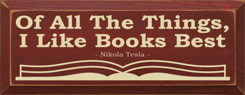 Of all the things, I like books best. - Nikola Tesla 7x18 Wood Sign