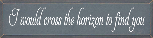 9x36 Slate board with White text  I would cross the horizon to find you