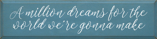 9x36 Williamsburg Blue board with White text  A million dreams for the world we're gonna make