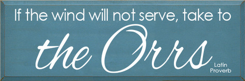 12x36 Williamsburg Blue board with White text If the wind will not serve take to the orrs  latin proverb