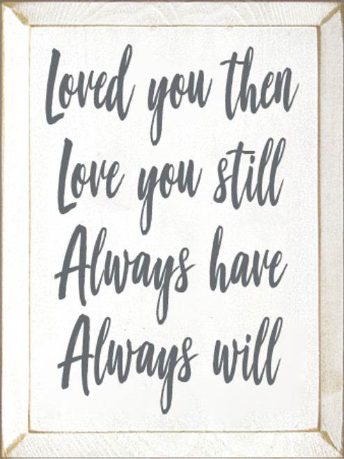 9x12 White board with Slate text  Loved you then love you still always have always will