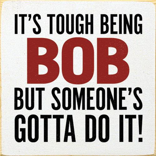It's tough being Bob