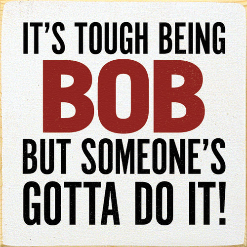 It's Tough BeingBob But Someone's Gotta Do it! Personalized Sign