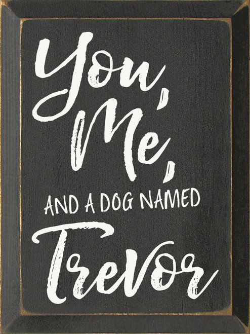 You, Me, and a Dog named Personalized 9x12 Sign