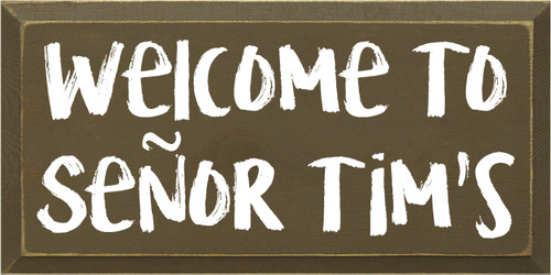 9x18 Brown board with White text  Welcome to Senor Tim's