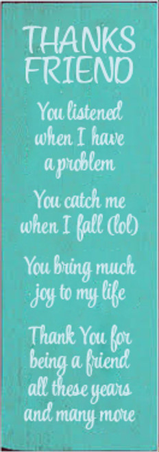 3.5x10 Aqua board with Baby Aqua text THANKS FRIEND You listened when I have a problem You catch me when I fall (lol) You bring much joy to my life Thank You for being a friend all these years and many more