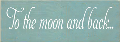 3.5x10 Sea Blue board with White text  To The Moon and Back...