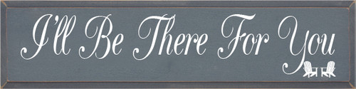 9x36 Slate board with White text  I'll Be There For You