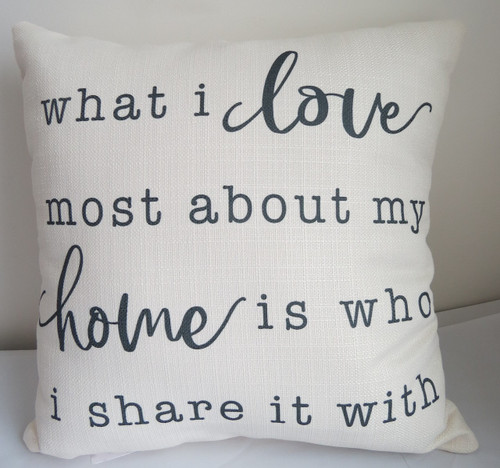 what i love most about my home is who i share it with pillow