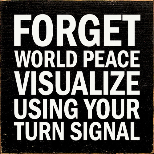 Forget world peace. Visualize using your turn signal.