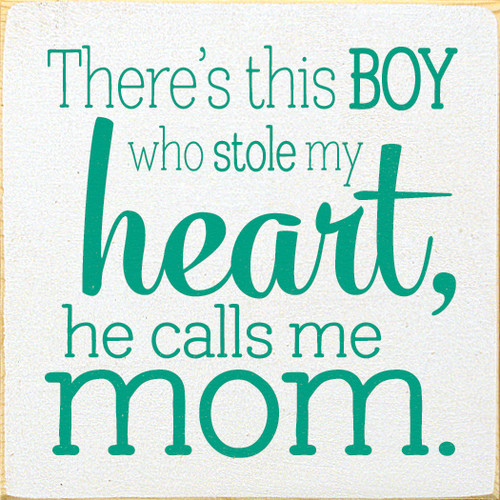 There's this boy who stole my heart, he calls me mom.