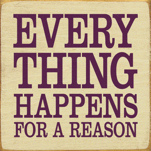 EVERY THING HAPPENS FOR A REASON