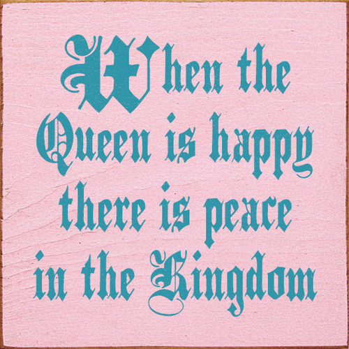 When the Queen is happy there is peace in the kingdom