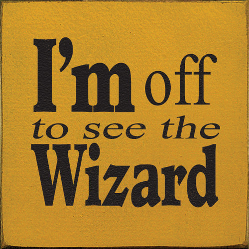 I'm off to see the Wizard