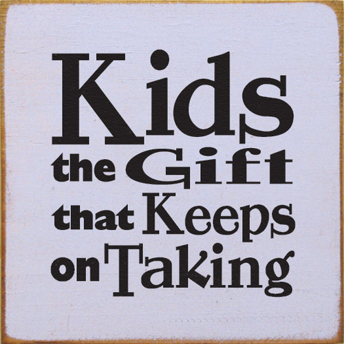 Kids: The Gift That Keeps On Taking