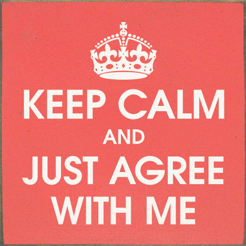 KEEP CALM AND JUST AGREE WITH ME with Crown