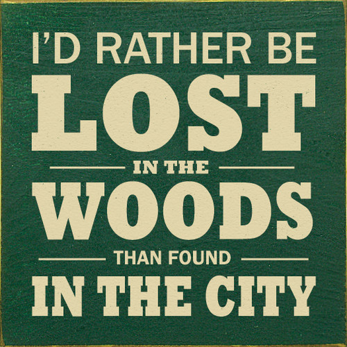 I'd rather be lost in the woods than found in the city