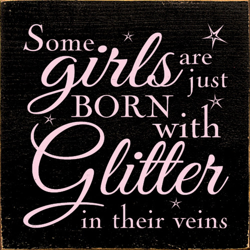 Some girls are just born with glitter in their veins.