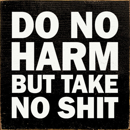 Do no harm - but take no shit