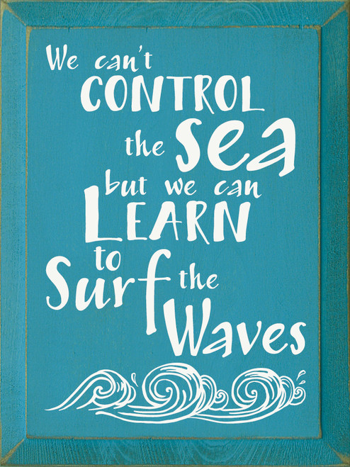 We can't control the sea, but we can learn to surf the waves